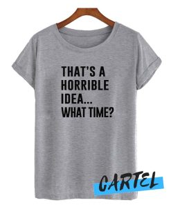 That's A Horrible Idea awesome T-shirts