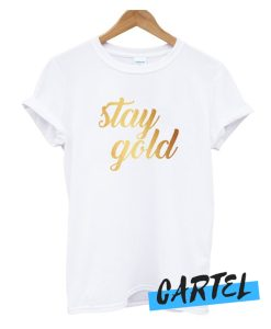 Stay Gold awesome t-shirt