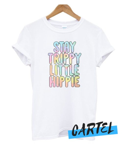 stay trippy little hippie awesome t-shirt