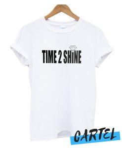 Time 2 Shine awesome T Shirt