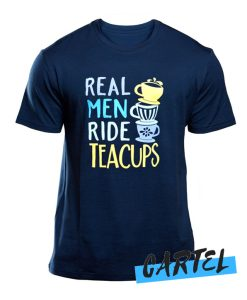 Real Men Ride Teacups awesome T Shirt