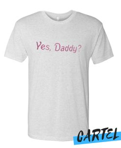 Yes Daddy awesome T Shirt