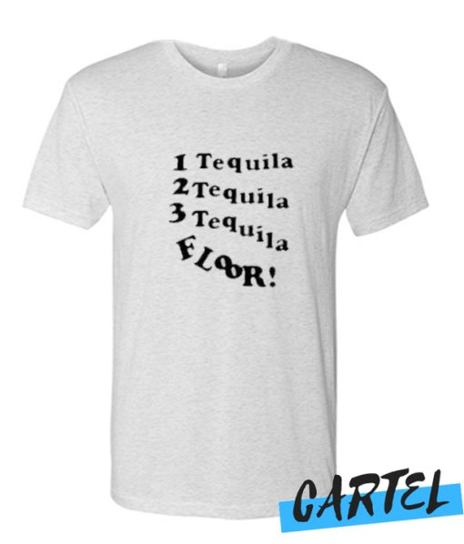 1 Tequila 2 Tequila 3 Tequila Floor awesome T-SHIRT