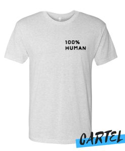 100% Human awesome T-SHIRT