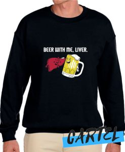 Beer With Me Liver awesome Sweatshirt