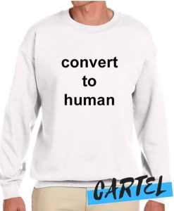 Convert To Human awesome Sweatshirt