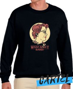 What About Barb awesome Sweatshirt