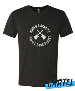 Worlds Okayest Female Bass Player awesome T Shirt