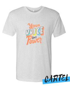 Your Voices Has A Power awesome T Shirt