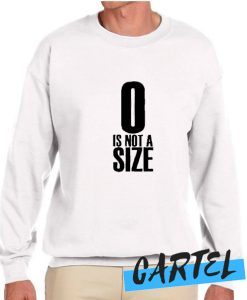 0 Is Not A Size awesome Sweatshirt