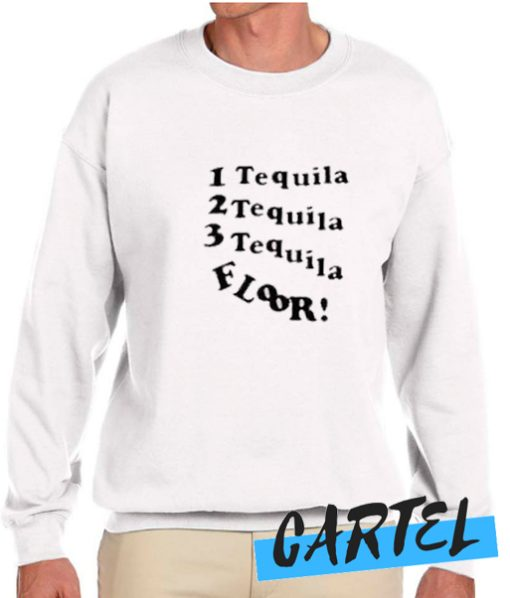 1 Tequila 2 Tequila 3 Tequila Floor awesome Sweatshirt