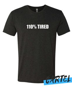 110% Tired awesome T Shirt