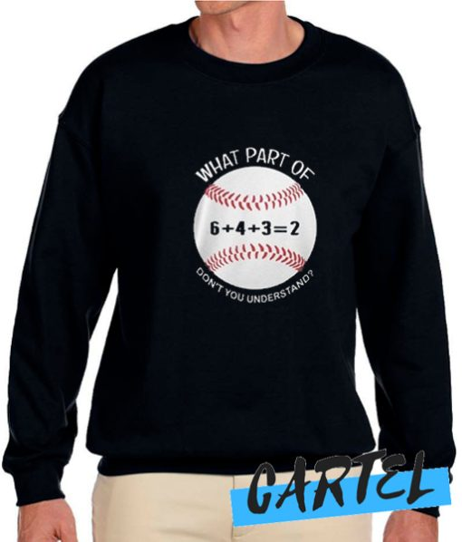 6432 baseball what part of don't you understand awesome Sweatshirt