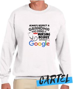 Always respect a grandma who earned a nursing degree without Google awesome Sweatshirt