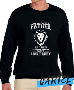 Any Man Can Be a Father But It Takes Someone To Be a Lion Daddy awesome Sweatshirt