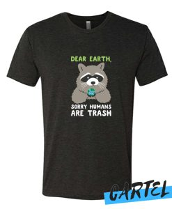 SORRY HUMANS ARE TRASH awesome T Shirt