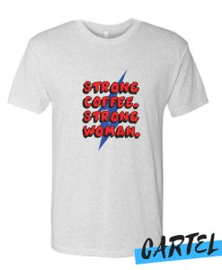 Strong Coffee Strong Woman awesome T Shirt
