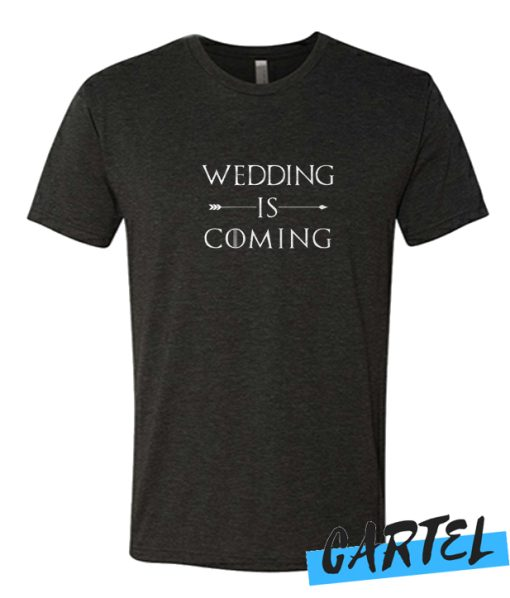 Wedding is Coming awesome T Shirt