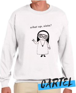 What Up Sista awesome Sweatshirt