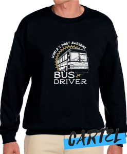 World's Most Awesome Bus Driver awesome Sweatshirt