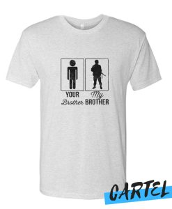 Your Brother My Brother awesome T Shirt