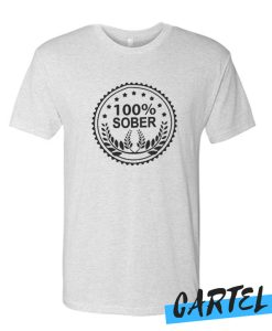 100 Percent Sober awesome T Shirt