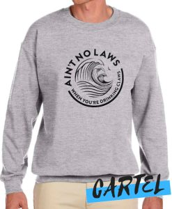 Ain't No Laws Trending awesome Sweatshirt