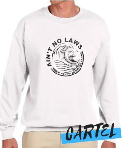 Ain't No Laws When You're Drinking Claws awesome Sweatshirt