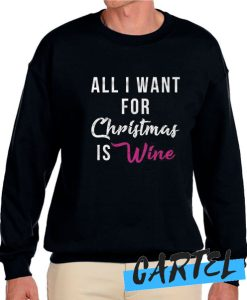 All I Want for Christmas Is Wine awesome Sweatshirt