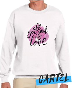 All You Need Is Love awesome Sweatshirt