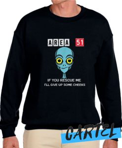 Area 51 If You Rescue Me I'll Give Up Some Cheeks awesome Sweatshirt