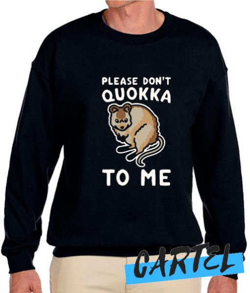 PLEASE DON'T QUOKKA TO ME awesome Sweatshirt