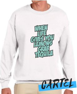 When Life Gives You Lemons Grab Tequila awesome Sweatshirt