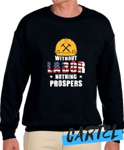 Without Labor Nothing Prospers awesome Sweatshirt