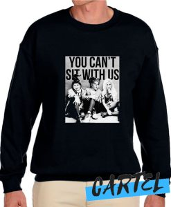 You Can't Sit With Us awesome Sweatshirt