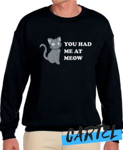 You Had Me At Meow awesome Sweatshirt