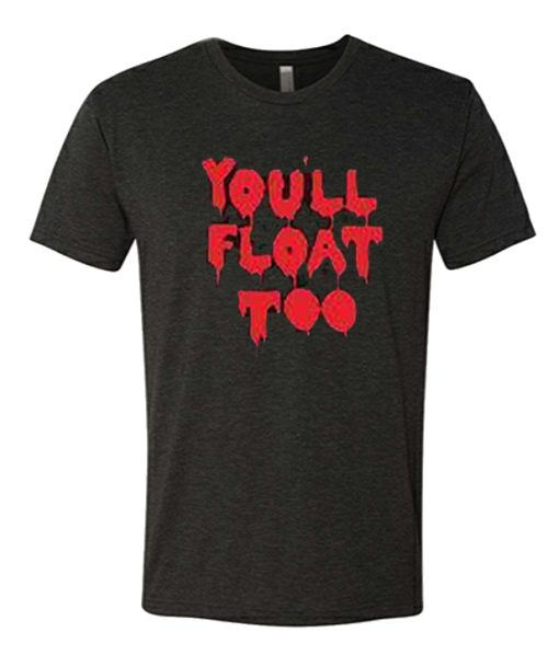 You'll Float Too awesome T Shirt