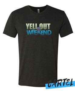 Yell Out Weekend awesome T Shirt