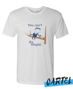 You Can't Fix Stupid Stop Looking at me Swan awesome T Shirt