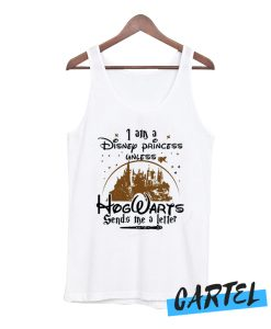 I Am A Disney Princess Unless Hogwarts Sends Me A Letter Tank Top