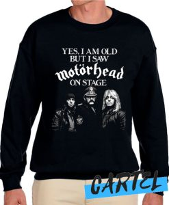 Yes I Am Old But I Saw Motorhead On Stage Sweatshirt