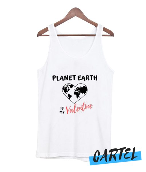 planet earth is my valentine awesome Tank Top