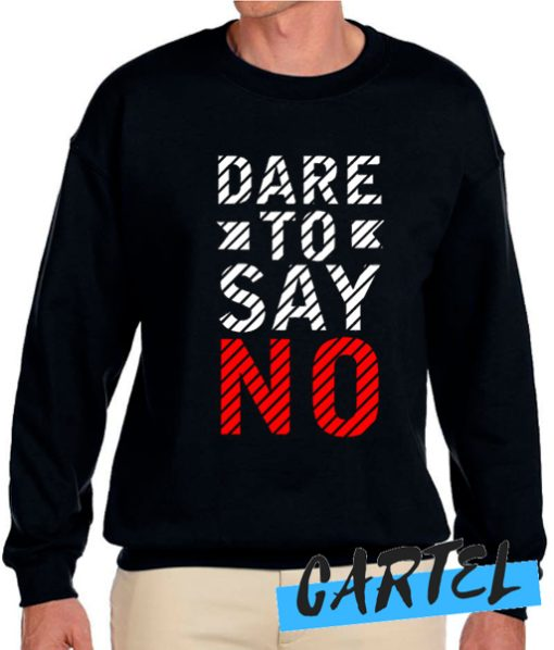 Dare to say no Sweatshirt