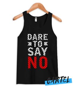 Dare to say no Tank Top