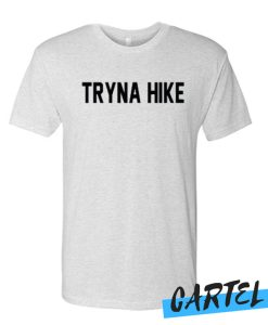 Tryna Hike T Shirt