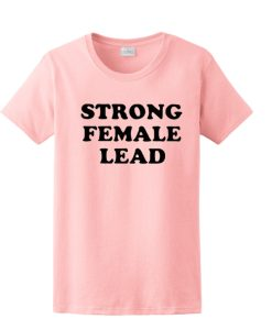 Strong Female Lead awesome T Shirt