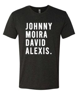 Johnny Moira David Alexis awesome T Shirt