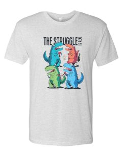 The Struggle is Real Funny awesome T Shirt