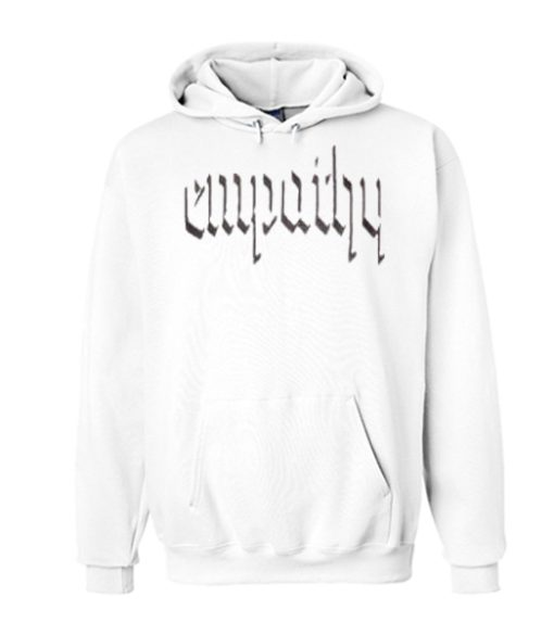 It was empathy Hoodie in white awesome Hoodie