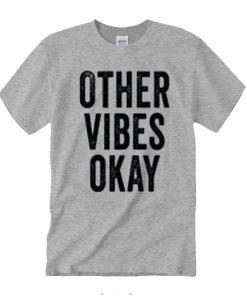 Other Vibes Okay T Shirt